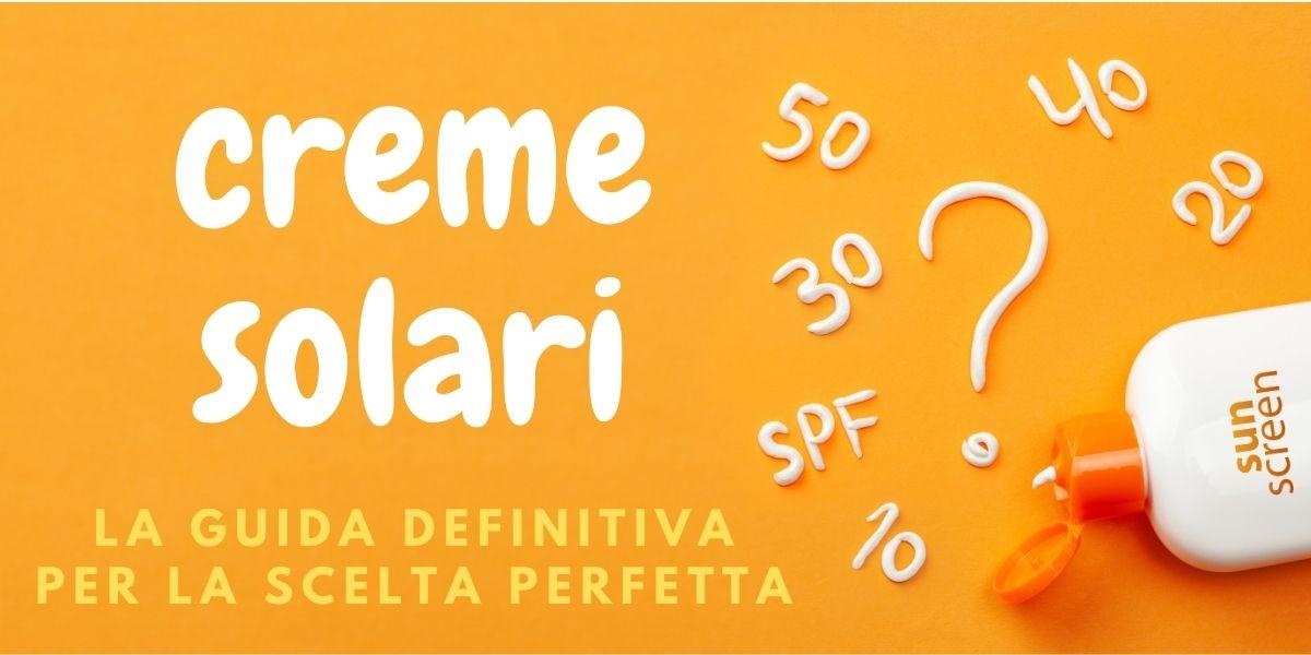 Creme solari, come scegliere la crema solare più adatta